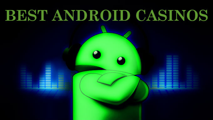 Try the best Android casinos ever
